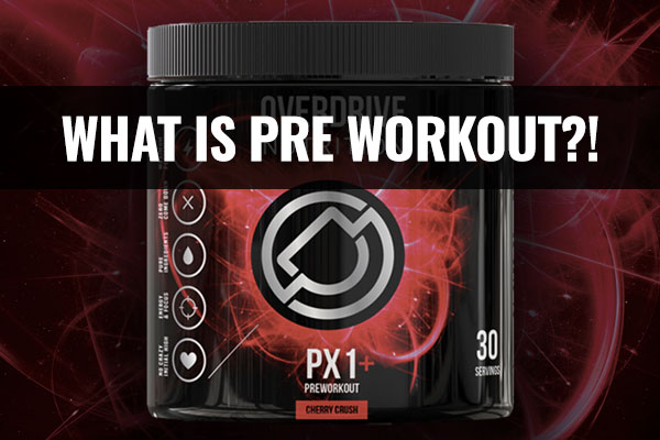 What is Pre-Workout?